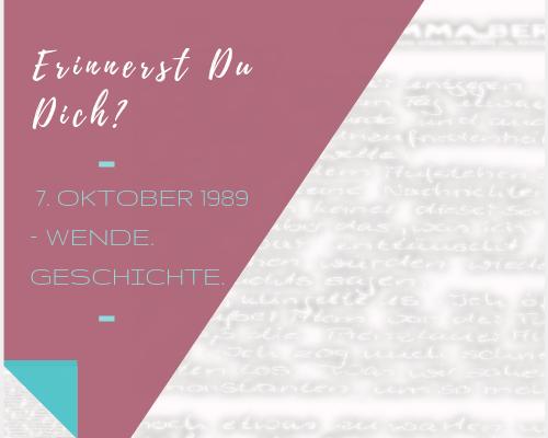 Erinnerst Du Dich? 7. Oktober 1989 – Wende. Geschichte.