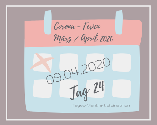 Liebes Corona-Ferientagebuch – Tag 24