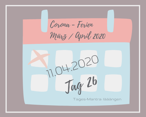 Liebes Corona-Ferientagebuch – Tag 26